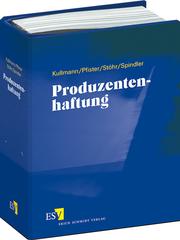 Produzentenhaftung - Abonnement – Ergänzbares Handbuch zur gesamten Produkthaftpflicht für die juristische Praxis sowie für Hersteller, Händler, Importeure und Exporteure mit Erläuterungen und den einschlägigen Vorschriften und Entscheidungen im nationalen, supranationalen und internationalen Bereich
