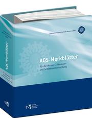 AQS-Merkbl�tter f�r die Wasser-, Abwasser- und Schlammuntersuchung – Erg�nzbare Sammlung von Merkbl�ttern zu den AQS-Rahmenempfehlungen der Bund/L�nder-Arbeitsgemeinschaft Wasser (LAWA)