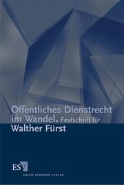 �ffentliches Dienstrecht im Wandel – Festschrift f�r Walther F�rst, Pr�sident des Bundesverwaltungsgerichts a. D. zum 90. Geburtstag am 10. Februar 2002