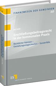 Erschlie�ungsbeitragsrecht in der kommunalen Praxis – Rechtlicher Rahmen - Gestaltungsm�glichkeiten - Sonderf�lle