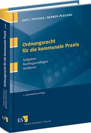 Ordnungsrecht f�r die kommunale Praxis – Aufgaben - Rechtsgrundlagen - Verfahren
