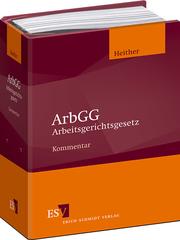 ArbGG Arbeitsgerichtsgesetz – Kommentar auf Grund der Rechtsprechung des Bundesarbeitsgerichts