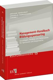 Management-Handbuch Bildungssponsoring – Grundlagen, Ans�tze und Fallbeispiele f�r Sponsoren und Gesponserte