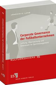 Corporate Governance der Fu�ballunternehmen – Leitung, �berwachung und Interessen im Sportmanagement