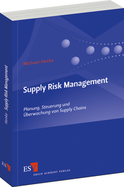 Supply Risk Management – Planung, Steuerung und Überwachung von Supply Chains