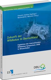 Zukunft der Wildkatze in Deutschland – Ergebnisse des internationalen Wildkatzen-Symposiums 2008 in Wiesenfelden