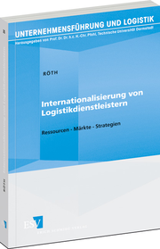 Internationalisierung von Logistikdienstleistern – Ressourcen – Märkte – Strategien