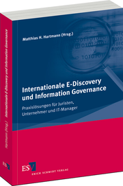 Internationale E-Discovery und Information Governance – Praxisl�sungen f�r Juristen, Unternehmer und IT-Manager