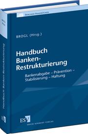Handbuch  Banken-Restrukturierung – Bankenabgabe - Prävention - Stabilisierung - Haftung