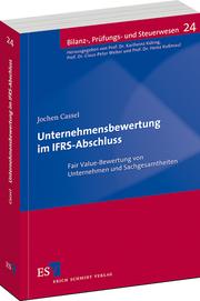 Unternehmensbewertung im IFRS-Abschluss – Fair Value-Bewertung von Unternehmen und Sachgesamtheiten