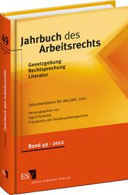 Jahrbuch des Arbeitsrechts – Gesetzgebung – Rechtsprechung – Literatur Nachschlagewerk f�r Wissenschaft und Praxis Band 49, Dokumentation f�r das Jahr 2011