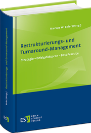 Restrukturierungs- und Turnaround-Management – Strategie - Erfolgsfaktoren - Best Practice