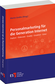 Personalmarketing f�r die Generation Internet – Explore - Elaborate - Enable - Establish - Enter