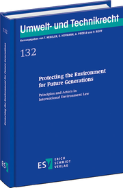 Protecting the Environment for Future Generations – Principles and Actors in International Environment Law
