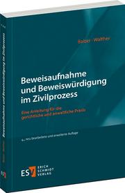 Beweisaufnahme und Beweiswürdigung im Zivilprozess – Eine Anleitung für die gerichtliche und anwaltliche Praxis