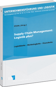Supply Chain Management: Logistik Plus? – Logistikkette - Marketingkette - Finanzkette