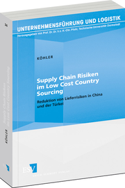 Supply Chain Risiken im Low Cost Country Sourcing – Reduktion von Lieferrisiken in China und der Türkei